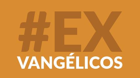 A ascensão do exvangélicos