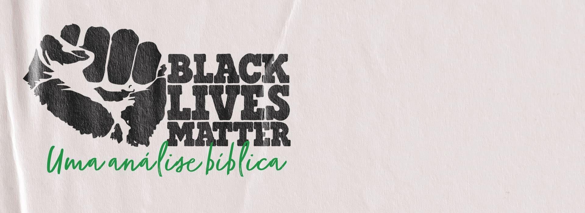 """Black Lives Matter"": Uma análise Bíblica"