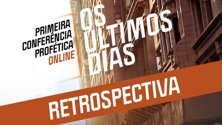 Retrospectiva: Primeira Conferência Online - Os Últimos Dias