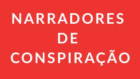 """""""Narradores de conspiração"""""""